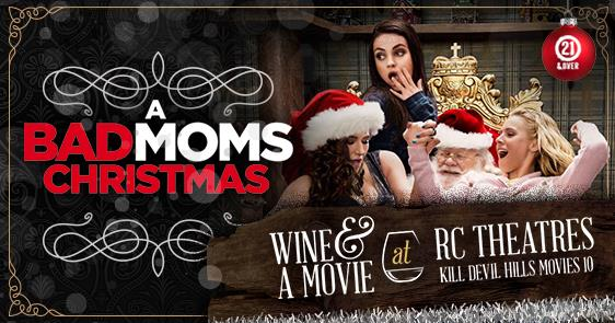Bad Moms Christmas Poster.Wine A Movie Bad Moms Christmas Outer Banks Guides